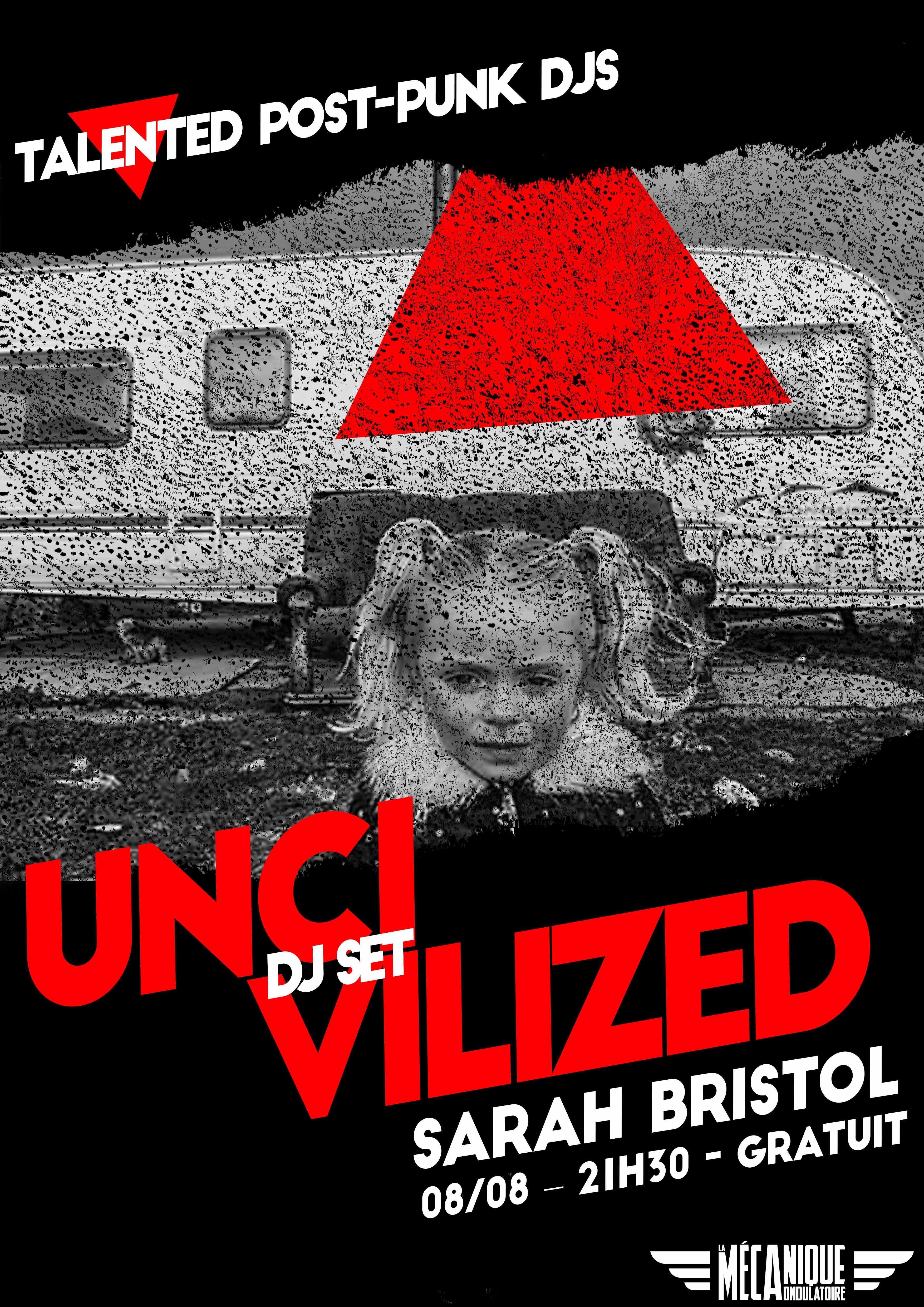 Uncivilized #62 - Sarah Bristol DJ set - La Méca